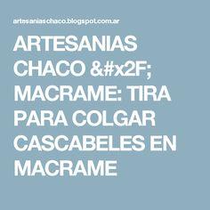 ARTESANIAS CHACO / MACRAME: TIRA PARA COLGAR CASCABELES  EN MACRAME