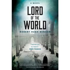 """In an airplane news conference on his return from the Philippines in January 2015, Pope Francis mentioned Robert Hugh Benson's Lord of the World and said, """"I advise you to read it."""" It wasn't the first time the Holy Father had praised the book since becoming pope. This 1907 futuristic narrative has been hailed as the finest work of this unsung, but influential author and son of the Archbishop of Canterbury whose conversion to Catholicism rocked the Church of England in 1903."""