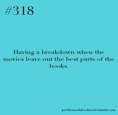so true! like they left out Tom Bombadil in LOTR or how they added the pail ork in the Hobbit or how They left out Peves in Harry Potter!