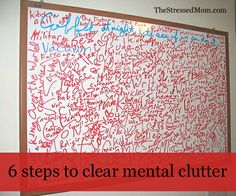 6 steps to clear mental clutter - We can't DO everything. We can't BE everywhere. We have to make choices.   These are the things that while they may be important or good, they don't match up with your current priorities. Marking it off gives you permission to LET IT GO!