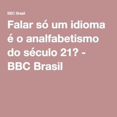 Falar só um idioma é o analfabetismo do século 21? - BBC Brasil