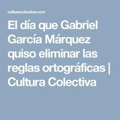 El día que Gabriel García Márquez quiso eliminar las reglas ortográficas   Cultura Colectiva