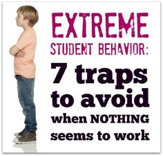 Extreme student behavior: 7 traps to avoid when NOTHING seems to work