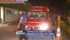 Galdino Saquarema Noticia: Um policial morre e dois ficam feridos em Magé RJ