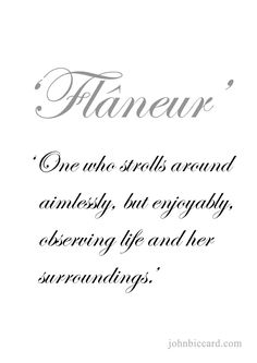 ♔ Flâneur ~ One who strolls around aimlessly, but enjoyably, observing life and her surroundings