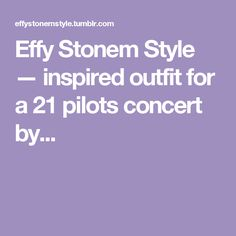 Effy Stonem Style — inspired outfit for a 21 pilots concert by...