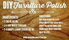 MIY furniture polish. I can help you get your lemon essential oil at youngliving.com member #1656331                                                                                                                                                      More