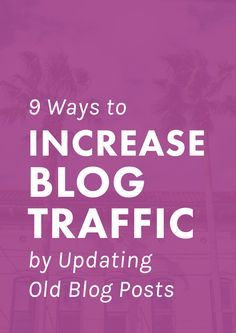 9 Ways to Increase Blog Traffic by Updating Old Blog Posts. Want to increase your blog traffic? These tips have totally changed the game for my blog!