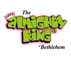 The Almighty King of Bethlehem - Fresh Prince style Fresh Prince, Bethlehem, Faith, Christian, King, Logos, Fictional Characters, Style, Swag