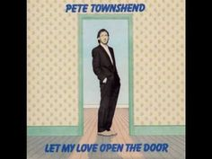 """Pete Townshend - """"Let My Love Open The Door""""  I heard this during """"Dan In Real Life"""" (which is also a great, fun, feel-good movie) and really became attached to the song."""