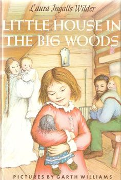 Little House in the Big Woods by Laura Ingalls