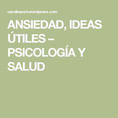 ANSIEDAD, IDEAS ÚTILES – PSICOLOGÍA Y SALUD