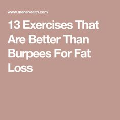 13 Exercises That Are Better Than Burpees For Fat Loss