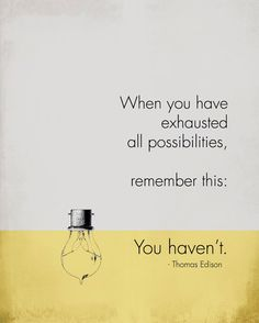 #ThomasEdison #possibilities #exhausted #remember #empowerment #wisdom #success #Philadelphia #commAngels #CAF #USA #GM