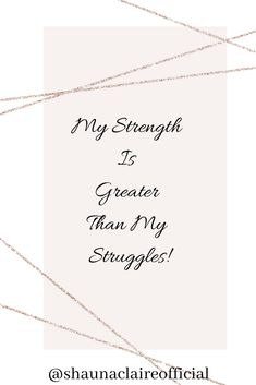 """Your Daily Affirmations with Shauna Claire. """" My Strength is greater than my struggles."""" If you love this then don't forget to like, pin, comment and share. You can find out more about Shauna Claire via her website. Inspirational Quotes For Women, Motivational Quotes, Agenda Board, Alternative Therapies, My Struggle, Love You, My Love, Greater Than, Te Amo"""