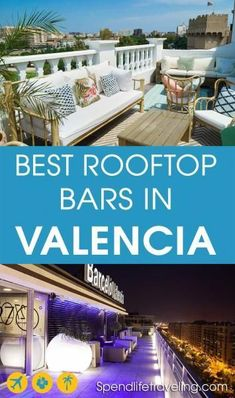 #Valencia with its great weather and historical buildings is a perfect place for rooftop bars. Check out this list of the best rooftop bars in Valencia. Map included. #rooftopbars #visitSpain #IloveValencia #traveltips #bestcity #visitEurope