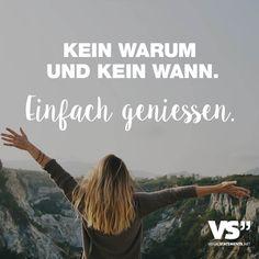 Visual Statements®️ Kein Warum und kein Wann. Einfach geniessen. Sprüche / Zitate / Quotes / Leben / Freundschaft / Beziehung / Liebe / Familie / tiefgründig / lustig / schön / nachdenken