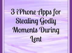 Jen Steed's got three great apps that are the perfect tools for a fruitful Lenten season! http://catholicmom.com/2014/02/20/3-iphone-apps-for-stealing-godly-moments-during-lent/