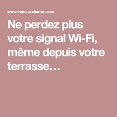 Ne perdez plus votre signal Wi-Fi, même depuis votre terrasse…