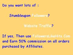 Do you want lots of :    Stumbleupon Followers?       Website Traffic?  If yes, Then use www.FollowersLikeHits.Com  and Earn 50% commission on all orders  purchased by Affiliates. Get Twitter Followers, Free Followers, Followers Instagram, Linkedin Website, Twitter Tweets, Free Instagram, Free Website, Online Business, Places To Visit