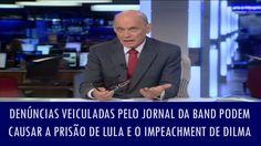 Denúncias veiculadas pelo Jornal da Band podem causar a prisão de Lula e...