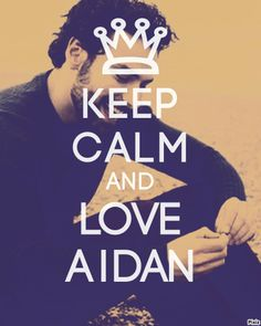 Keep calm and love Aidan