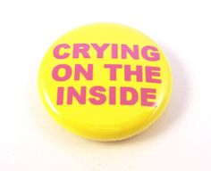 Crying On The Inside OneInch Button by ExtraCreditCrafts on Etsy, $2.00