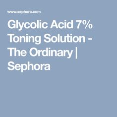 Glycolic Acid 7% Toning Solution - The Ordinary | Sephora