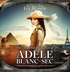 Directed by Luc Besson.  With Louise Bourgoin, Mathieu Amalric, Gilles Lellouche, Jean-Paul Rouve. An adventure set in the early part of the 20th century and focused on a popular novelist and her dealings with would-be suitors, the cops, monsters, and other distractions.