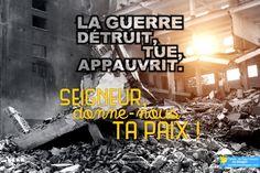 La guerre détruit, tue, appauvrit. Seigneur, donne-nous ta paix !