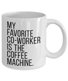 Funny Work Mug Free Shipping on This Product! Customised mugs speak to their recipients on a more personal level, making them feel special. Plus, mugs are universally functional gifts, even if you're not a coffee or tea drinker. My Favourite Co-worker is the Coffee Machine Details High-grade ceramic Dishwasher safe Microwave safe This mug has the design printed on both sides C-Handle Size Options 11 oz Tea/Coffee Mug Shipping Packaged and Shipped next working day Absolutely love your order or co Coffee Mug Quotes, Funny Coffee Mugs, Funny Mugs, Customised Mugs, Funny Work, Diane, Personalized Mugs, Work Humor, Coffee Machine