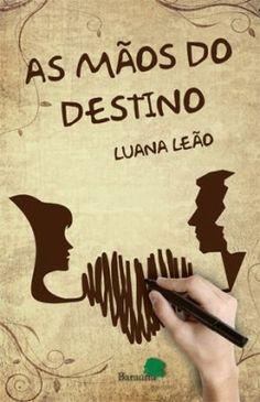 As mãos do Destino - Livros de Romance - Resenha Mãos do Destino de Luana Leão