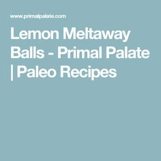 Lemon Meltaway Balls - Primal Palate | Paleo Recipes
