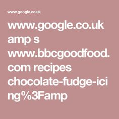 www.google.co.uk amp s www.bbcgoodfood.com recipes chocolate-fudge-icing%3Famp