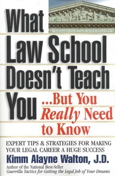 What Law School Doesn't Teach You...but You Really Need to Know: Expert Tips & Strategies for Making Your Legal C...