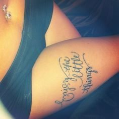 """Enjoy the Little Things"" tattoo, quote, script tattoo, thigh tattoo, tattoos for girls, belly piercing"