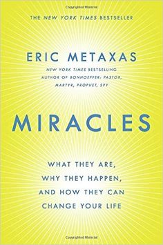 Miracles: What They Are, Why They Happen, and How They Can Change Your Life by Eric Metaxas.