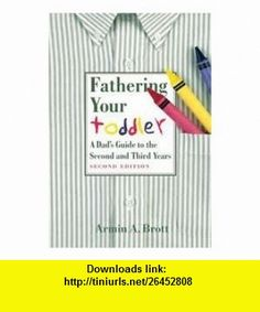 Fathering Your Toddler 2nd (second) edition Text Only Armin A. Brott ,   ,  , ASIN: B004U8IUUA , tutorials , pdf , ebook , torrent , downloads , rapidshare , filesonic , hotfile , megaupload , fileserve