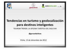 Tendencias en turismo y geolocalizacion para destinos inteligentes by Gersón Beltrán via slideshare