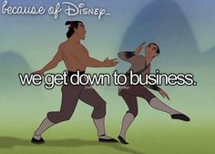 Because of Disney, we get down to business!