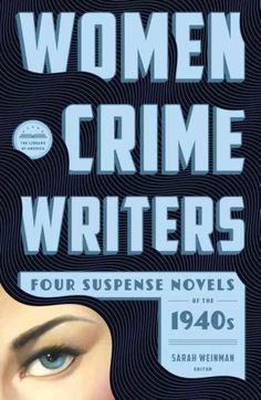 Women Crime Writers: Four Suspense Novels of the 1940s: Laura / The Horizontal Man / In a Lonely Place / The Blan...