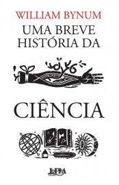 Baixar Livro Uma Breve História da Ciência - William Bynum em PDF, ePub e Mobi ou ler online