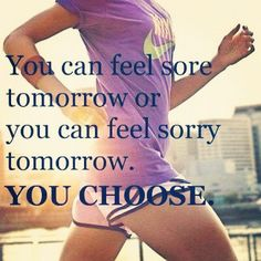 Be sore, not sorry.