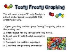 This graphing activity is designed for use in a whole group setting but can be adapted for your own purposes. All you need is a box of Froot Loops or a big bag of Frootie Tooties. You give every child a ziploc bag of different colored froot loops with different amounts in each bag.