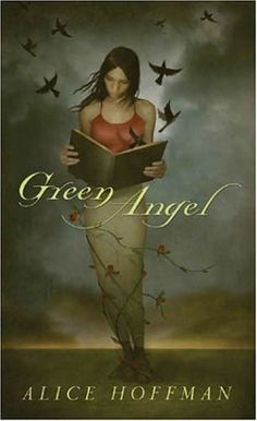 """Green Angel by Alice Hoffman  """"I didn't want to be prideful anymore. I wanted to be as hard as and brittle as the stones I carted into the woods. Stones that could not feel or cry or see. I wished not to feel anything at all.     In no time, what I wished for, I became."""""""