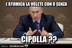 Putin: l'atomica la volete con o senza cipolla?