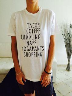 tacos coffee cuddling naps yogapants shopping Tshirt white Fashion funny slogan…