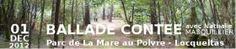Les amis de La mare au Poivre vous invite à participer à une ballade contée dans le parc situé à Locqueltas le 01 Decembre 2012 à partir de 17H00. C'EST QUOI ? C'est en parcourant les chemins du parc de la Mare au Poivre que l'association des Amis de la Mare au Poivre vous convie à écouter les contes et légendes racontés par Nathalie Masquillier. P...