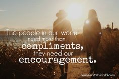 Receiving compliments is so nice, but I would rather receive courage. Compliments flatter me, but encouragement grants me the courage I need. Discover how you