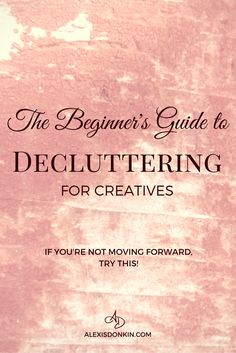The Beginner's Guide to Decluttering for Creatives - In this post I share why we hold onto things (even when they stop being useful), the reason why letting go is essential for work/creating/life, as well as a quick and dirty decluttering process! Click to read now or pin for later!